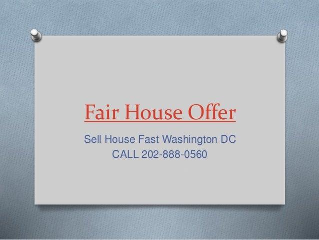 Fair House Offer Sell House Fast Washington DC CALL 202-888-0560