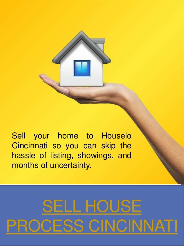 SELL HOUSE PROCESS CINCINNATI Sell your home to Houselo Cincinnati so you can skip the hassle of listing, showings, and mo...
