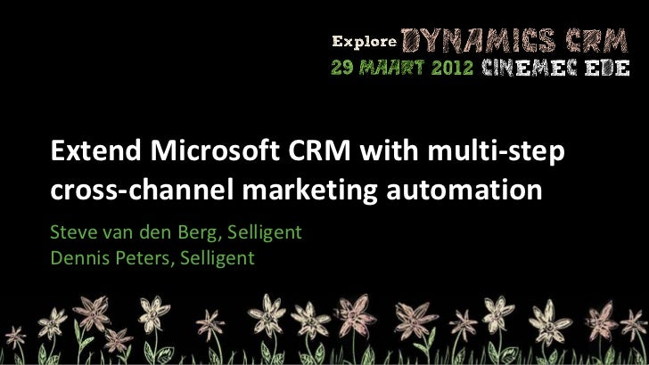 Extend Microsoft CRM with multi-stepcross-channel marketing automationSteve van den Berg, SelligentDennis Peters, Selligent