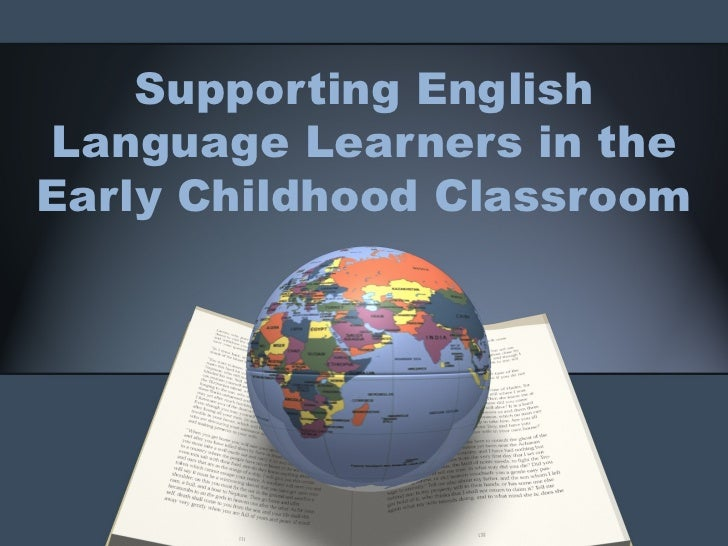 Supporting EnglishLanguage Learners in theEarly Childhood Classroom