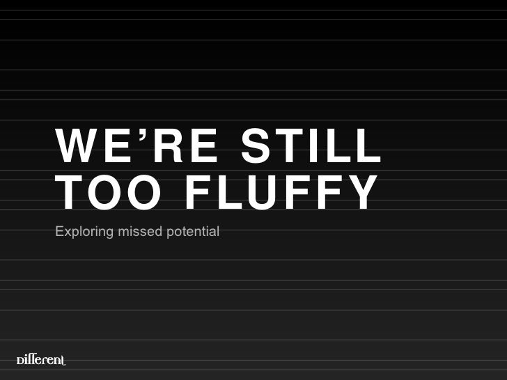 WE'RE STILL  TOO FLUFFY Exploring missed potential