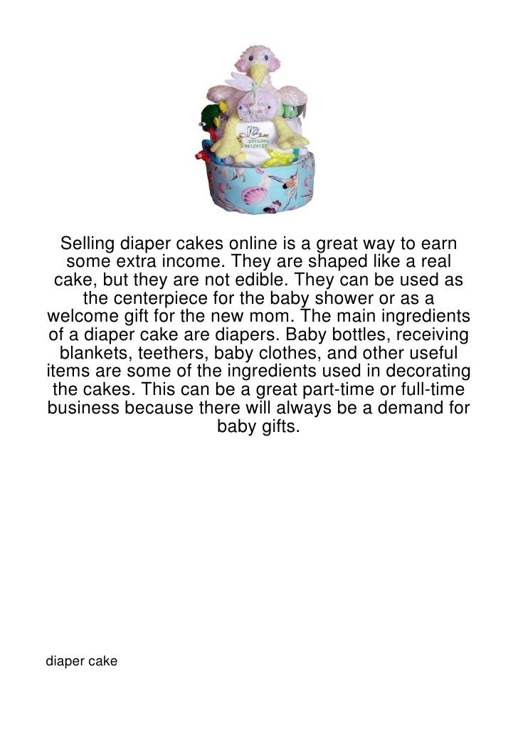 Selling diaper cakes online is a great way to earn    some extra income. They are shaped like a real  cake, but they are n...