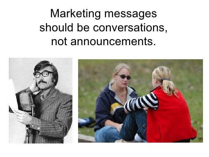 Marketing messages should be conversations, not announcements.