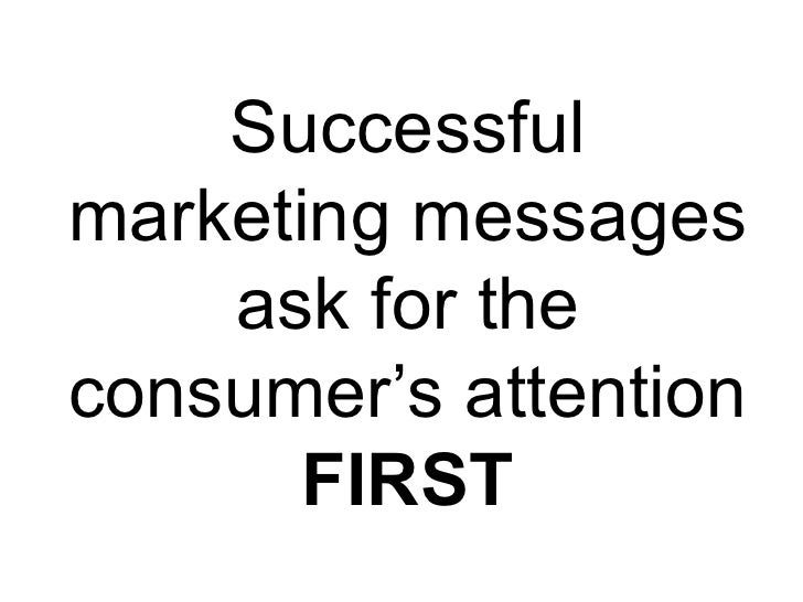 Successful marketing messages ask for the consumer's attention  FIRST