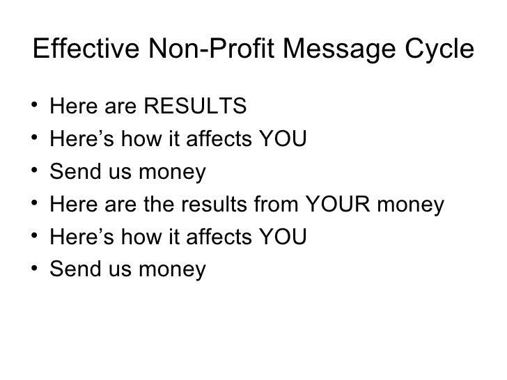 Effective Non-Profit Message Cycle <ul><li>Here are RESULTS </li></ul><ul><li>Here's how it affects YOU </li></ul><ul><li>...