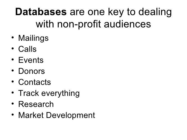 Databases  are one key to dealing with non-profit audiences <ul><li>Mailings </li></ul><ul><li>Calls </li></ul><ul><li>Eve...