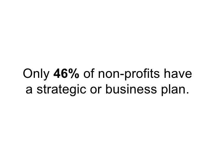 Only  46%  of non-profits have a strategic or business plan.