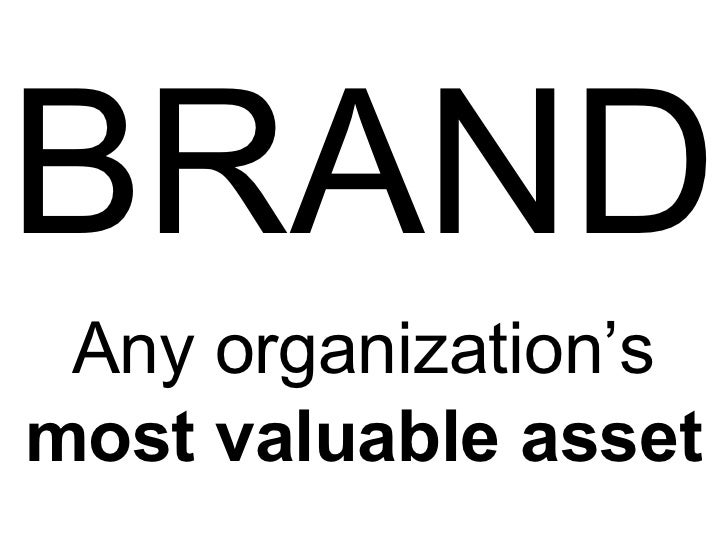 BRAND Any organization's  most valuable asset