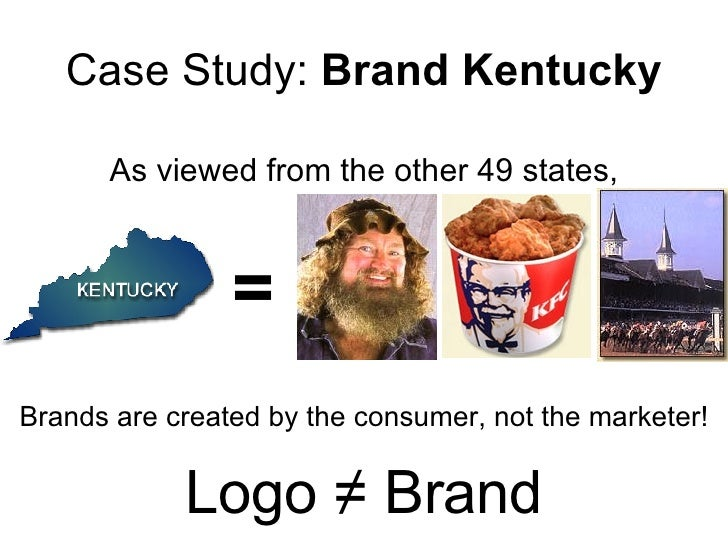 Case Study:  Brand Kentucky = As viewed from the other 49 states, Brands are created by the consumer, not the marketer! Lo...