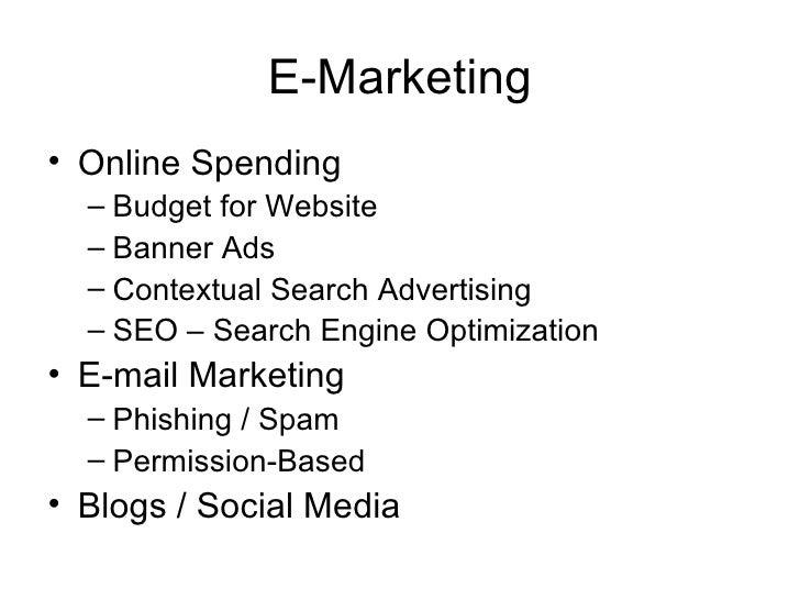 E-Marketing <ul><li>Online Spending </li></ul><ul><ul><li>Budget for Website </li></ul></ul><ul><ul><li>Banner Ads </li></...