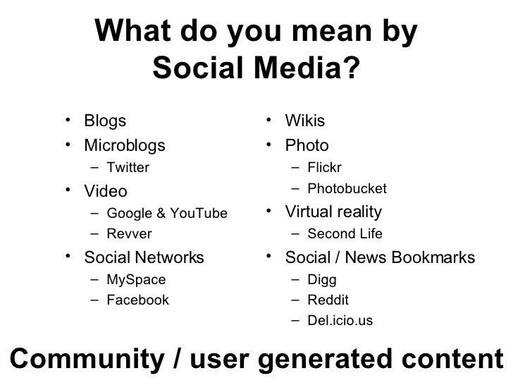 What do you mean by Social Media? <ul><li>Blogs </li></ul><ul><li>Microblogs </li></ul><ul><ul><li>Twitter </li></ul></ul>...