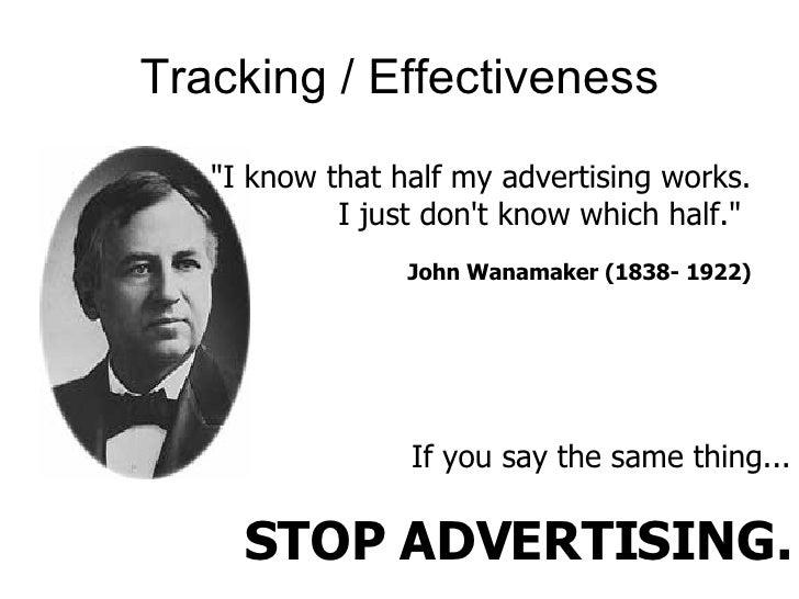 """Tracking / Effectiveness """"I know that half my advertising works. I just don't know which half.""""  John Wanamaker ..."""