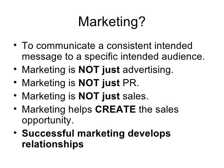 Marketing? <ul><li>To communicate a consistent intended message to a specific intended audience. </li></ul><ul><li>Marketi...