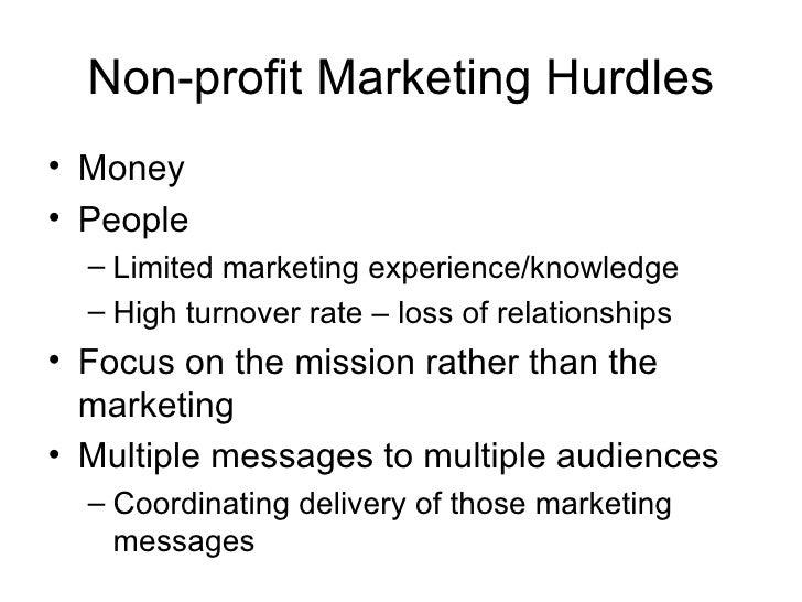 Non-profit Marketing Hurdles <ul><li>Money </li></ul><ul><li>People </li></ul><ul><ul><li>Limited marketing experience/kno...