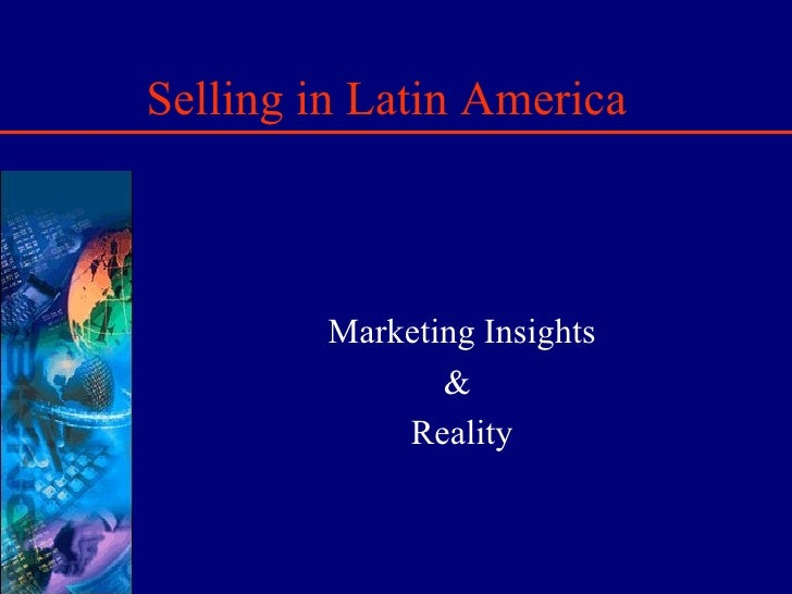 Selling in Latin America Marketing Insights &  Reality