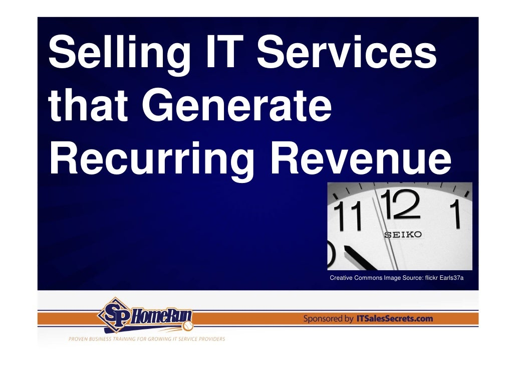 Selling IT Servicesthat GenerateRecurring Revenue             Creative Commons Image Source: flickr Earls37a
