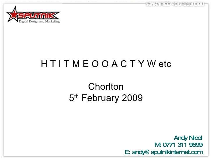 H T I T M E O O A C T Y W etc Chorlton 5 th  February 2009