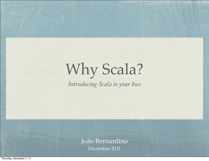 Why Scala?                           Introducing Scala to your boss                                João Bernardino        ...