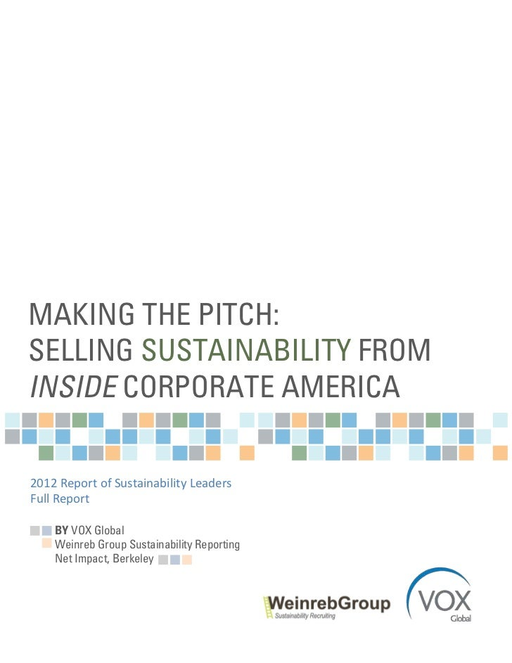 MAKING THE PITCH:SELLING SUSTAINABILITY FROMINSIDE CORPORATE AMERICA2012 Report of Sustainability LeadersFull Report    BY...
