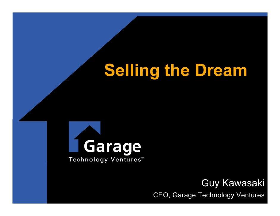 Selling the Dream                       Guy Kawasaki      CEO, Garage Technology Ventures