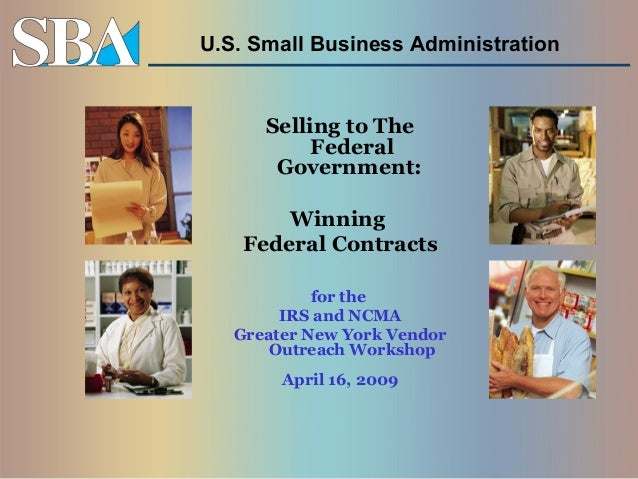 U.S. Small Business Administration  Selling to The Federal Government: Winning Federal Contracts for the IRS and NCMA Grea...