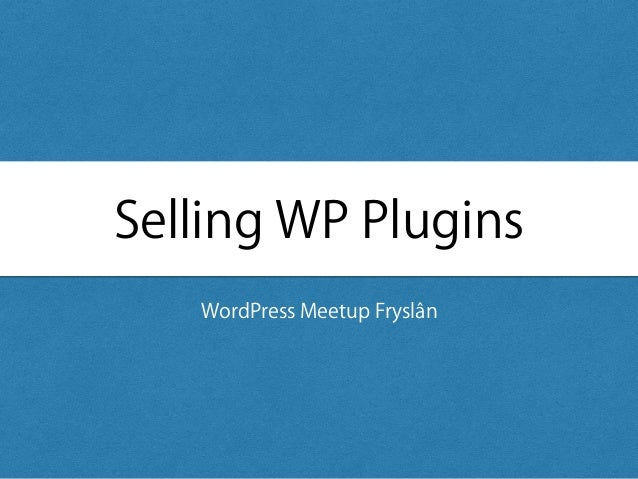 Selling WP Plugins WordPress Meetup Fryslân