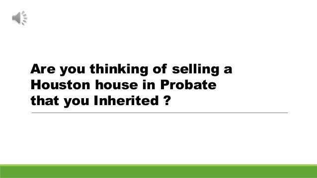 Selling a houston house in probate 713propertybuyer solutioingenieria Gallery