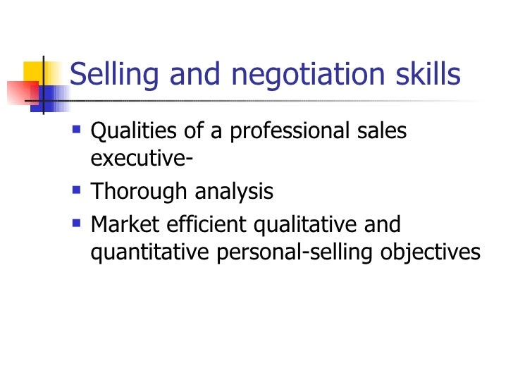Selling and negotiation skills  <ul><li>Qualities of a professional sales executive- </li></ul><ul><li>Thorough analysis <...