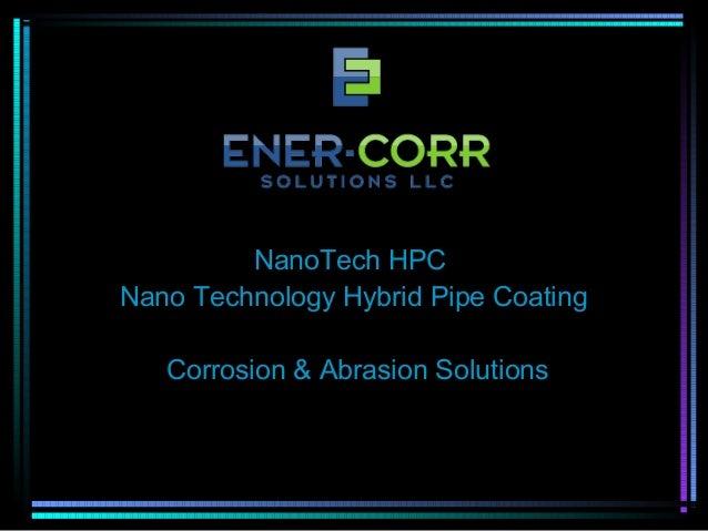 NanoTech HPC Nano Technology Hybrid Pipe Coating Corrosion & Abrasion Solutions