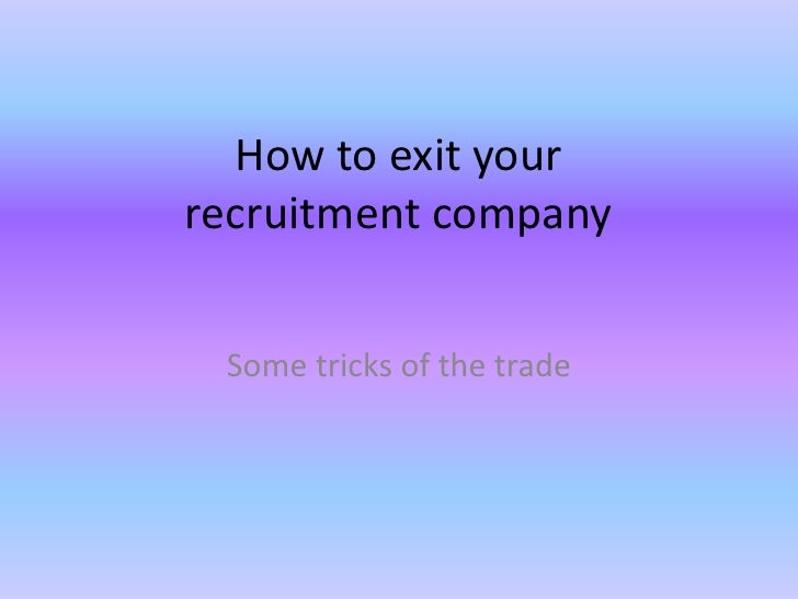 How to exit your recruitment company<br />Some tricks of the trade<br />