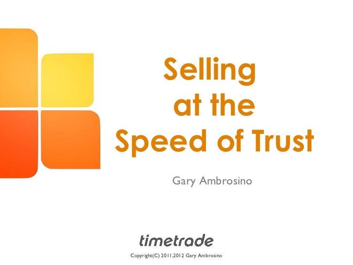 Selling    at theSpeed of Trust                 Gary Ambrosino Copyright(C) 2011,2012 Gary Ambrosino