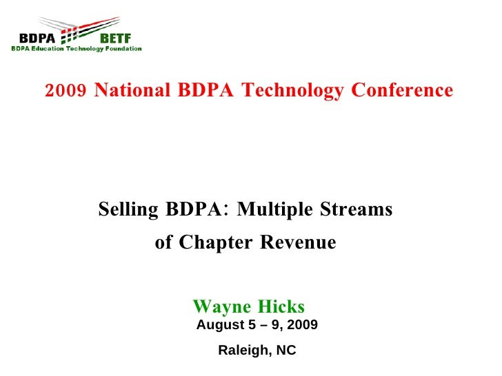2009 National BDPA Technology Conference Selling BDPA: Multiple Streams  of Chapter Revenue  Wayne Hicks August 5 – 9, 200...