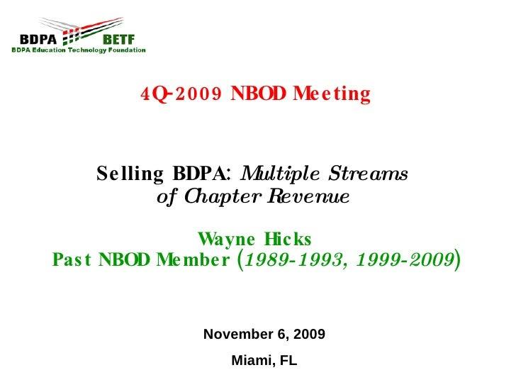 4Q-2009 NBOD Meeting Selling BDPA:  Multiple Streams  of Chapter Revenue   Wayne Hicks Past NBOD Member ( 1989-1993, 1999-...