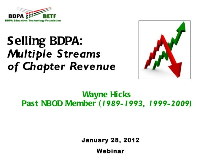 Selling BDPA:  Multiple Streams  of Chapter Revenue   Wayne Hicks Past NBOD Member ( 1989-1993, 1999-2009 ) January 28, 20...