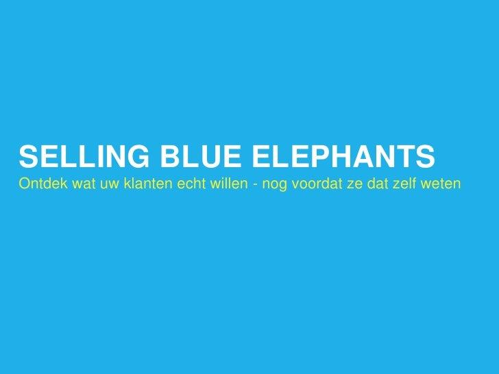 SELLING BLUE ELEPHANTS<br />Ontdek wat uw klanten echt willen - nog voordat ze dat zelf weten<br />