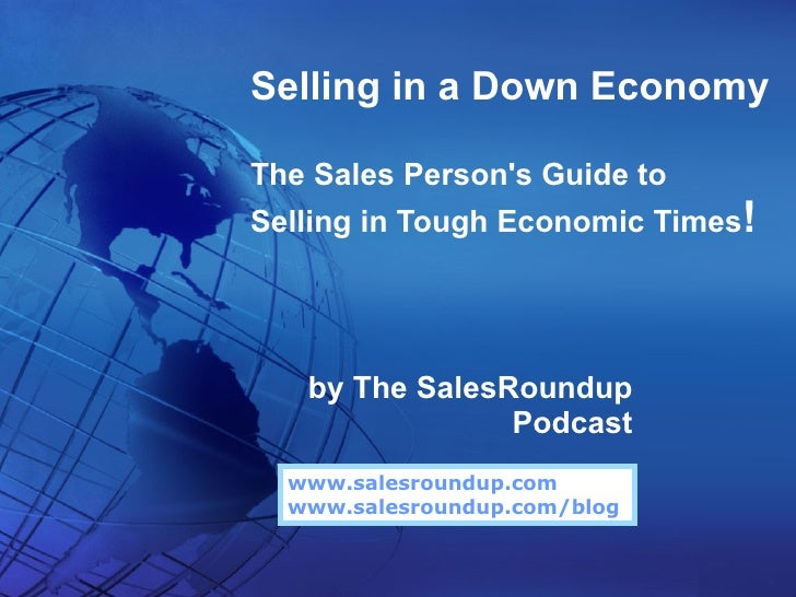 Selling in a Down Economy  The Sales Person's Guide to Selling in Tough Economic Times!        by The SalesRoundup        ...