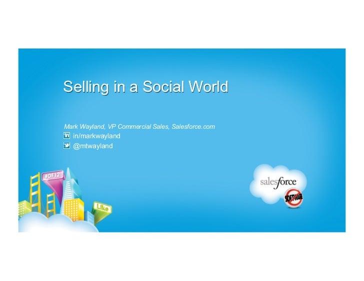 Selling in a Social WorldMark Wayland, VP Commercial Sales, Salesforce.com   in/markwayland   @mtwayland