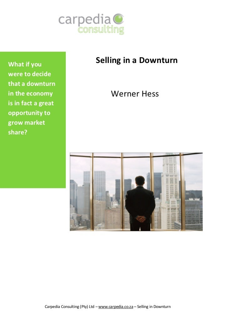 What if you                                          Selling in a Downturnwere to decidethat a downturnin the economy     ...