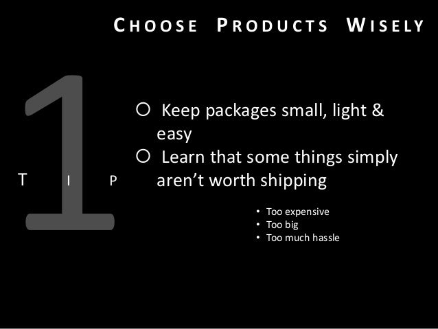 C H O O S E P R O D U C T S W I S E LY  T  I  P   Keep packages small, light & easy  Learn that some things simply aren'...