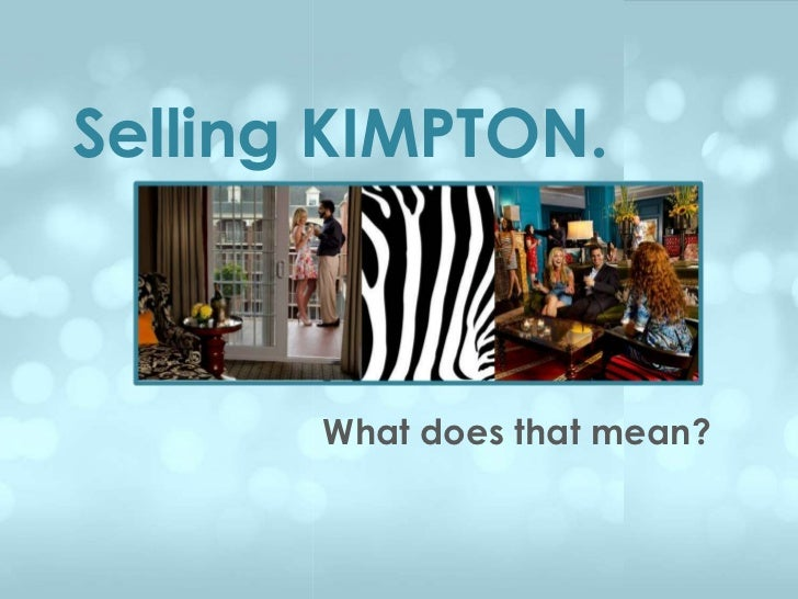 Selling KIMPTON.       What does that mean?