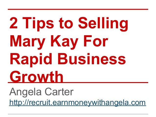 2 Tips to SellingMary Kay ForRapid BusinessGrowthAngela Carterhttp://recruit.earnmoneywithangela.com