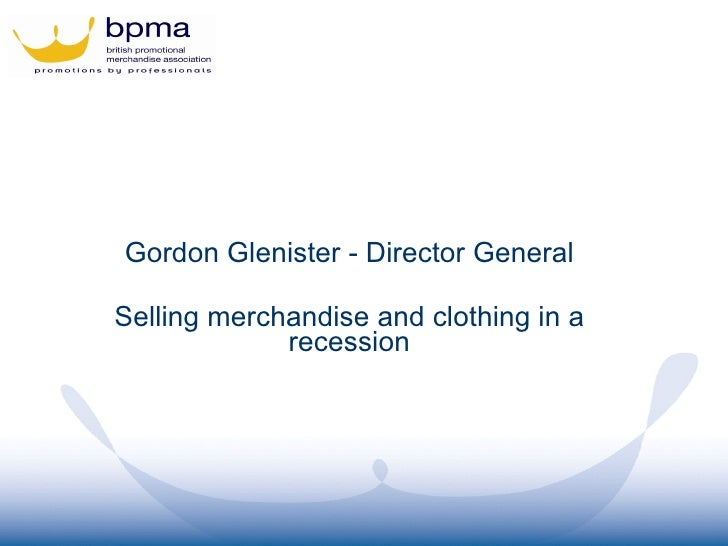 Gordon Glenister - Director General Selling merchandise and clothing in a recession