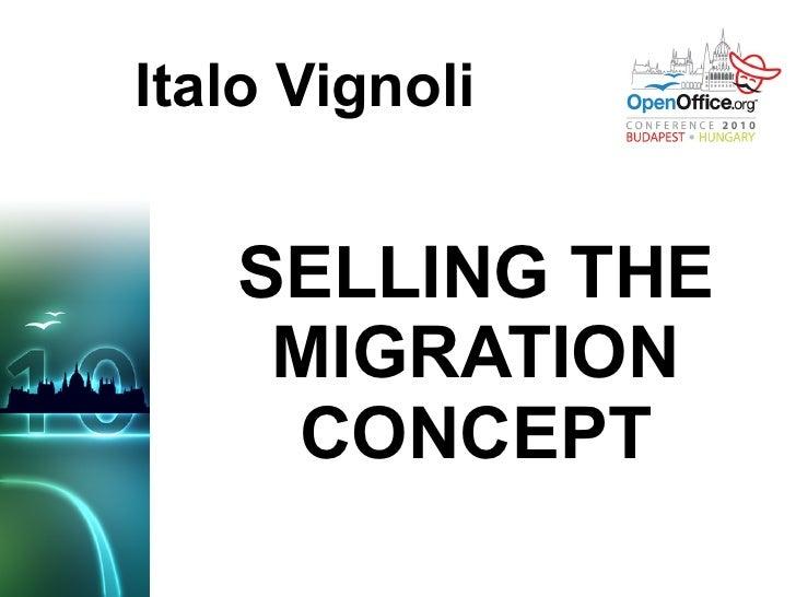 SELLING THE MIGRATION CONCEPT Italo Vignoli