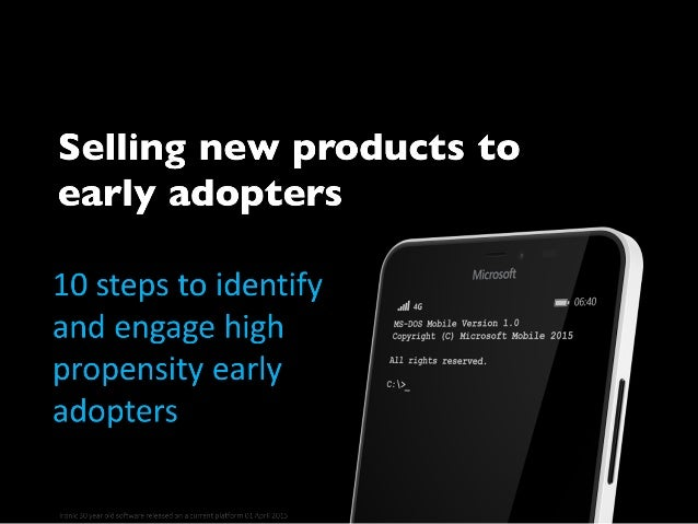 Selling new products to early adopters 10 steps to identify and secure high propensity early adopters