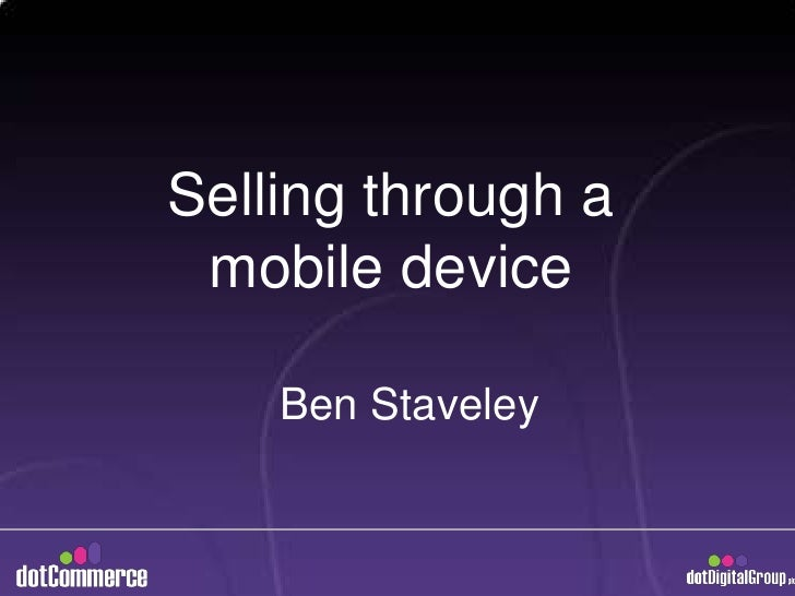 Selling through a mobile device<br />Ben Staveley<br />