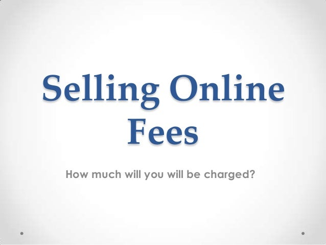 Selling Online Fees How much will you will be charged?