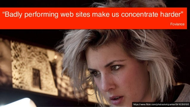 """https://www.flickr.com/photos/ericparker/5416356195 """"Badly performing web sites make us concentrate harder"""" Foviance"""
