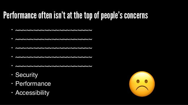 Performance often isn't at the top of people's concerns • ~~~~~~~~~~~~~~~~~~~~~ • ~~~~~~~~~~~~~~~~~~~~~ • ~~~~~~~~~~~~~~~~...