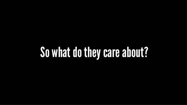 So what do they care about?