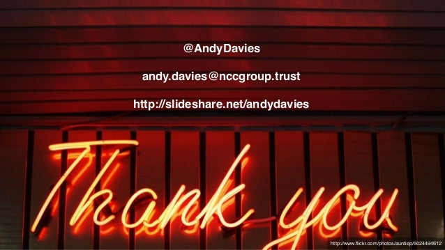 http://www.flickr.com/photos/auntiep/5024494612 @AndyDavies andy.davies@nccgroup.trust http://slideshare.net/andydavies